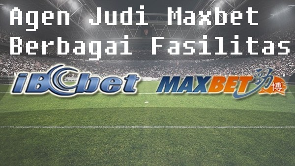 Agen Judi Maxbet Berbagai Fasilitas